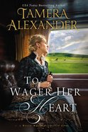 To Wager Her Heart (#03 in A Belle Meade Plantation Series) Hardback