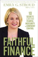Faithful Finance: 10 Secrets to Move From Fearful Insecurity to Confident Control Hardback