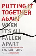 Putting It Together Again When It's All Fallen Apart: 7 Principles For Rebuilding Your Life Paperback
