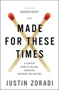 Made For These Times: A Start-Up Guide to Calling, Character and Work That Matters Paperback