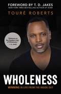 Wholeness: Winning in Life From the Inside Out Hardback
