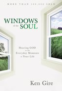 Windows of the Soul: Hearing God in the Everyday Moments of Your Life Paperback
