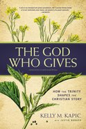 The God Who Gives: How the Trinity Shapes the Christian Story Paperback