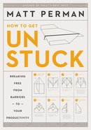Unstuck: Breaking Free From Barriers to Your Productivity Hardback