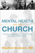 Mental Health and the Church: A Ministry Handbook For Including Families Impacted By Mental Illness