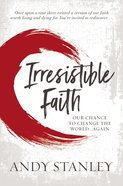 Irresistible Faith: Our Chance to Change the World... Again