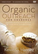 Organic Outreach For Churches: Infusing Evangelistic Passion Into Your Local Congregation (Video Study) DVD