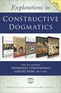 Explorations in Constructive Dogmatics: Collection 2013-2017 (5 Volume Set) (Los Angeles Theology Conference Series) Paperback