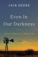 Even in Our Darkness: A Story of Beauty in a Broken Life Hardback
