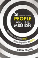 People Are the Mission: How Churches Can Welcome Guests Without Compromising the Gospel Paperback