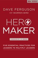 Hero Maker: Five Essential Practices For Leaders to Multiply Leaders (Exponential Series) Paperback