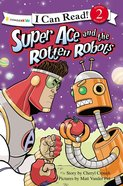 Super Ace and the Rotten Robot (I Can Read Superhero Series) Paperback