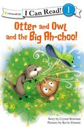 Otter and Owl and the Big Ah-Choo! (I Can Read!1 Series) Paperback