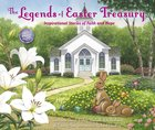 The Legends of Easter Treasury: Inspirational Stories of Faith and Hope Hardback