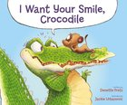 I Want Your Smile, Crocodile Hardback