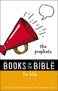 The Prophets: Listen to God's Messengers Tell About Hope and Truth (Books Of The Bible For Kids Series) Paperback