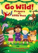 Go Wild! Prayers For Little Ones