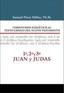 1, 2, 3 Juan & Judas (1, 2, 3 John & Jude) (Commentario Biblico Exegetico Al Texto Griego Del Nuevo Testamento Series)