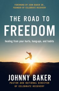 Road to Freedom: Healing From Your Hurts, Hang-Ups, and Habits