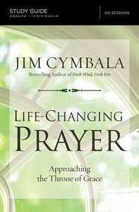 Life-Changing Prayer: Approaching the Throne of Grace (Study Guide)