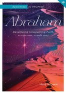 Eyewitness to Promise: Abraham Developing Unwavering Faith (Bible Study) Paperback