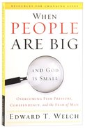 When People Are Big and God is Small: Overcoming Peer Pressure, Codependency, and the Fear of Man Paperback