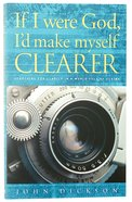 If I Were God, I'd Make Myself Clearer Paperback