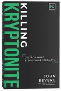 Killing Kryptonite: Destroy What Steals Your Strength Paperback