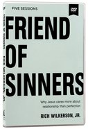 Friend of Sinners: Why Jesus Cares More About Relationship Than Perfection (Dvd Study) DVD