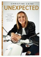 Unexpected: Leave Fear Behind, Move Forward in Faith, Embrace the Adventure Paperback