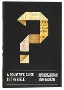 A Doubter's Guide to the Bible: Inside History's Bestseller For Believers and Sceptics