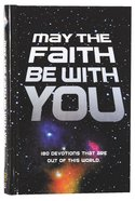 May the Faith Be With You: 180 Devotions That Are Out of This World Hardback