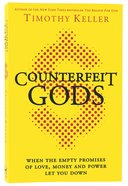 Counterfeit Gods: When the Empty Promises of Love, Money, and Power Let You Down Paperback