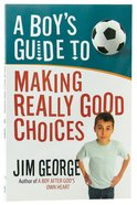 A Boy's Guide to Making Really Good Choices Paperback