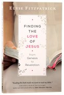 Finding the Love of Jesus From Genesis to Revelation Paperback