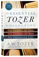 3in1: Essential Tozer Collection, the - the Pursuit of God, the Purpose of Man, and the Crucified Life