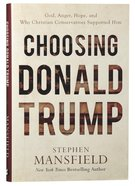 Choosing Donald Trump: God, Anger, Hope, and Why Christian Conservatives Supported Him Hardback