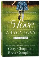 The 5 Love Languages of Children: The Secret to Loving Children Effectively Paperback