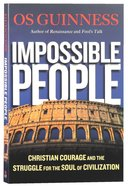 Impossible People: Christian Courage and the Struggle For the Soul of Civilization Paperback