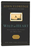Wild At Heart: Discovering the Secret of a Man's Soul Paperback