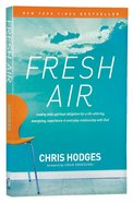Fresh Air: Trading Stale Spiritual Obligation For a Life-Altering, Energizing Relationship With God Paperback