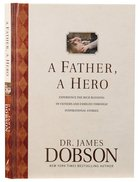 Father, a Hero, a: Experience the Rich Blessing of Fathers and Families Through Inspirational Stories