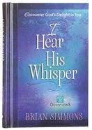 I Hear His Whisper #02: Encounter God's Delight in You (52 Devotions) (The Passion Translation Devotionals Series) Hardback