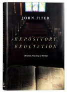 Expository Exultation: Christian Preaching as Worship Hardback