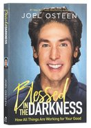 Blessed in the Darkness: How All Things Are Working For Your Good Paperback