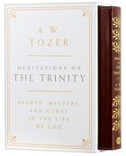 Meditations on the Trinity: Beauty, Mystery, and Glory in the Life of God Hardback
