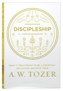 Tci: Discipleship: What It Truly Means to Be a Christian - Collected Insights From A. W. Tozer (Aw Tozer Collected Insights Series) Paperback