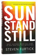 Sun Stand Still: What Happens When You Dare to Ask God For the Impossible Paperback