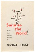 Surprise the World: The Five Habits of Highly Missional People Paperback