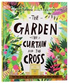 The Garden, Curtain and the Cross: The True Story of Why Jesus Died and Rose Again (Tales That Tell The Truth Series) Hardback